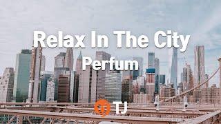 [TJ???] Relax In The City - Perfume / TJ Karaoke