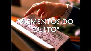 """Estudo Bíblico - """"Elementos do Culto"""""""