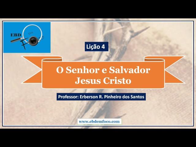 Lição 4 - O Senhor e Salvador Jesus Cristo