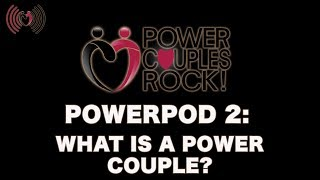 Power Couples Rock Podcast:  What Is A Power Couple? - PowerPod #2