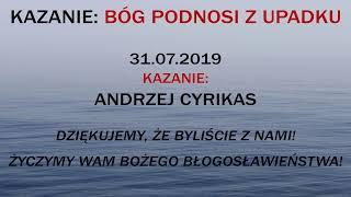 """Kazanie LIVE (31.07.2019) """"Bóg podnosi z upadku"""" - pastor Andrzej Cyrikas"""