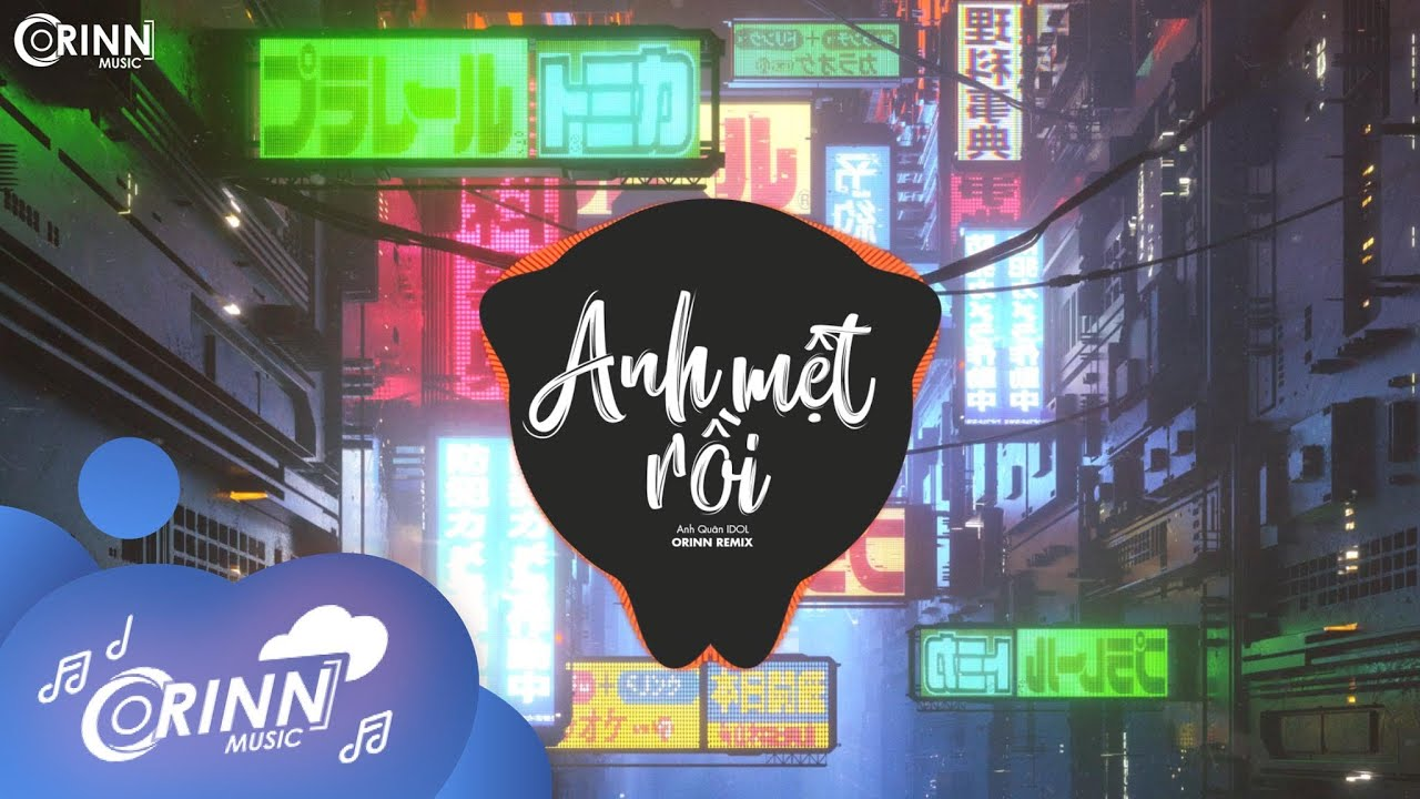 Anh Mệt Rồi (Orinn Remix) - Anh Quân Idol x Khắc Anh | Nhạc Trẻ Remix Edm Tik Tok Gây Nghiện 2020