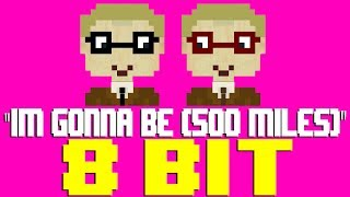 I'm Gonna Be (500 Miles) [8 Bit Tribute to The Proclaimers] - 8 Bit Universe