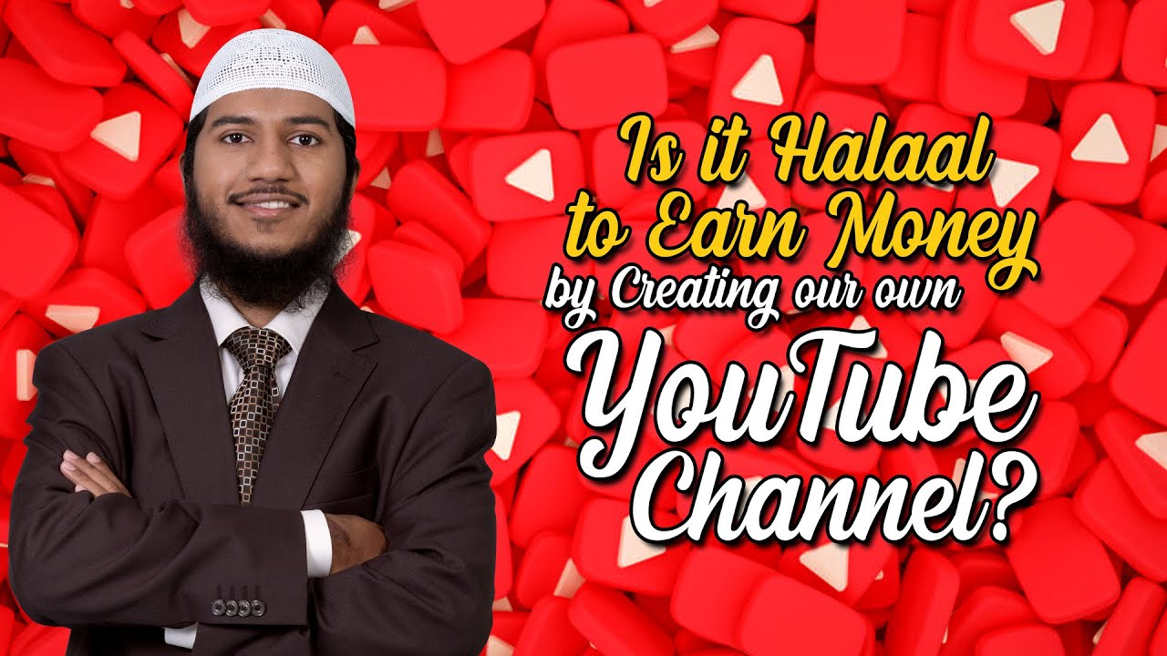 Is it Halaal to Earn Money by Creating our own YouTube Channel? — Fariq Zakir Naik