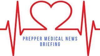 Prepper Medical News Briefing