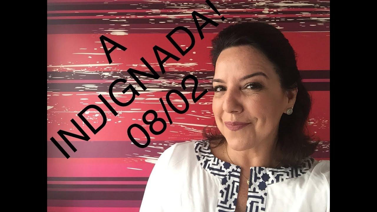 ???? A INDIGNADA! - AO VIVO   08/02 Luciana Liviero comenta as Notícias da Semana