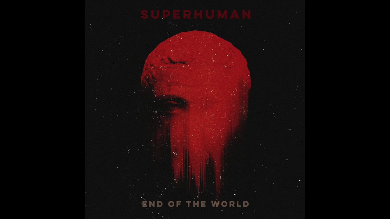 Superhuman - End Of The World