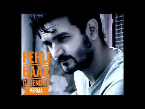 Pehli baar- Gajendra Verma | love song | 2017 |