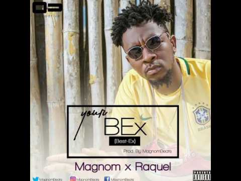 Magnom - Your Bex (Best Ex) ft Raquel (Prod by Magnom)