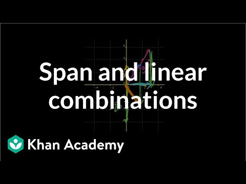 Linear combinations and span | Vectors and spaces | Linear Algebra | Khan Academy
