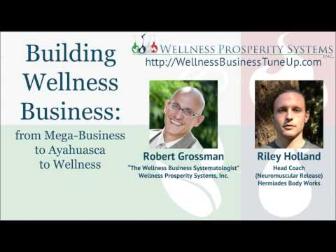 Building Wellness Business: from Mega-Business to Ayahuasca to Wellness