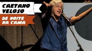 Caetano Veloso - De Noite na Cama (BH, 28/04/13) em HD