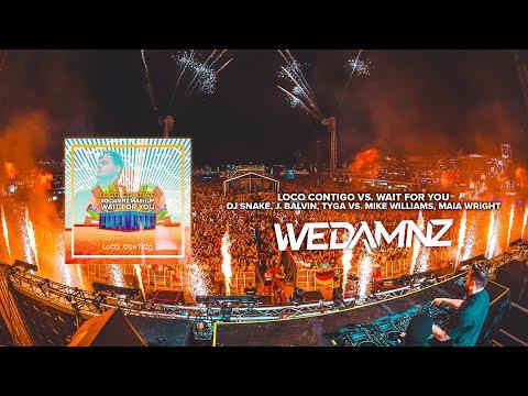 DJ Snake, J. Balvin, Tyga vs. Mike Williams - Loco Contigo vs. Wait For You (WeDamnz Mashup)