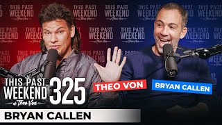 Bryan Callen | This Past Weekend w/ Theo Von #325