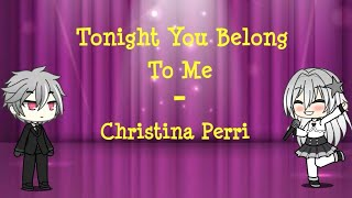 Gambar cover Christina Perri - Tonight You Belong To Me | Gacha Life