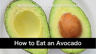 How to eat an Avocado: Nutrition Benefits, Tips & Preparation