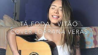 Tá foda - Vitão (Cover Lorrana Veras)