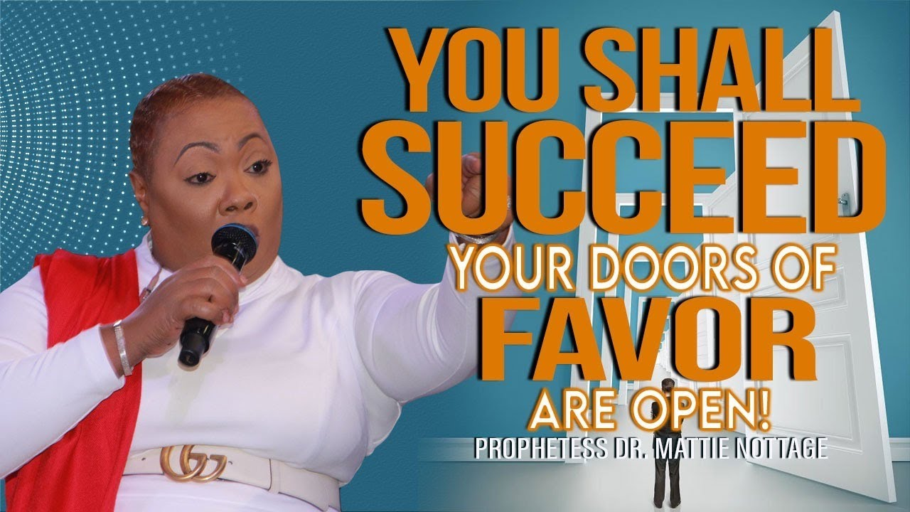 Download YOU SHALL SUCCEED-YOUR DOORS OF FAVOR ARE OPEN! | PROPHETESS MATTIE NOTTAGE