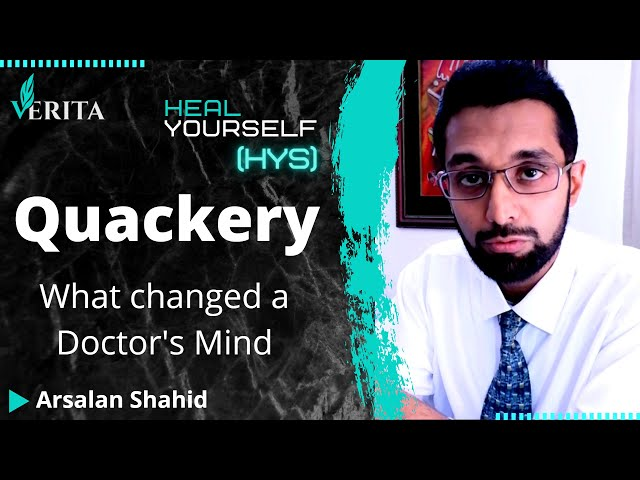 Quackery - What changed a Doctor's mind about it? | Heal Your Self (HYS) | Dr. Arsalan Shahid
