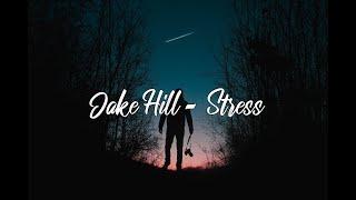 Jake Hill - Stress (Lyrics)