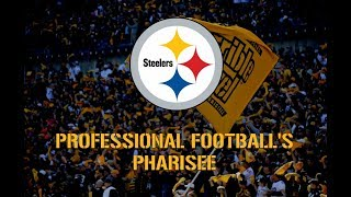 The Pittsburgh Steelers: Professional Football\'s Pharisee