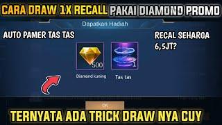 TRICK DAPAT 1X DRAW RECALL TAS TAS PAKAI 1 DIAMOND PROMO MOBILE LEGENDS !!!