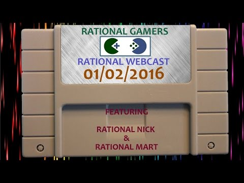 The Rational Webcast [01/02/2016] - Gaming News and Discussion