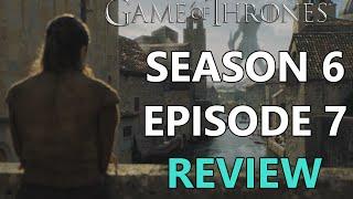 Game of Thrones Season 6 Episode 7 Review / Recap