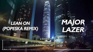 Lean On (Popeska Remix) - Major Lazer [Free Download]