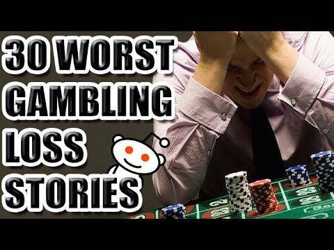30 Worst Gambling Loss Stories [ASKREDDIT]