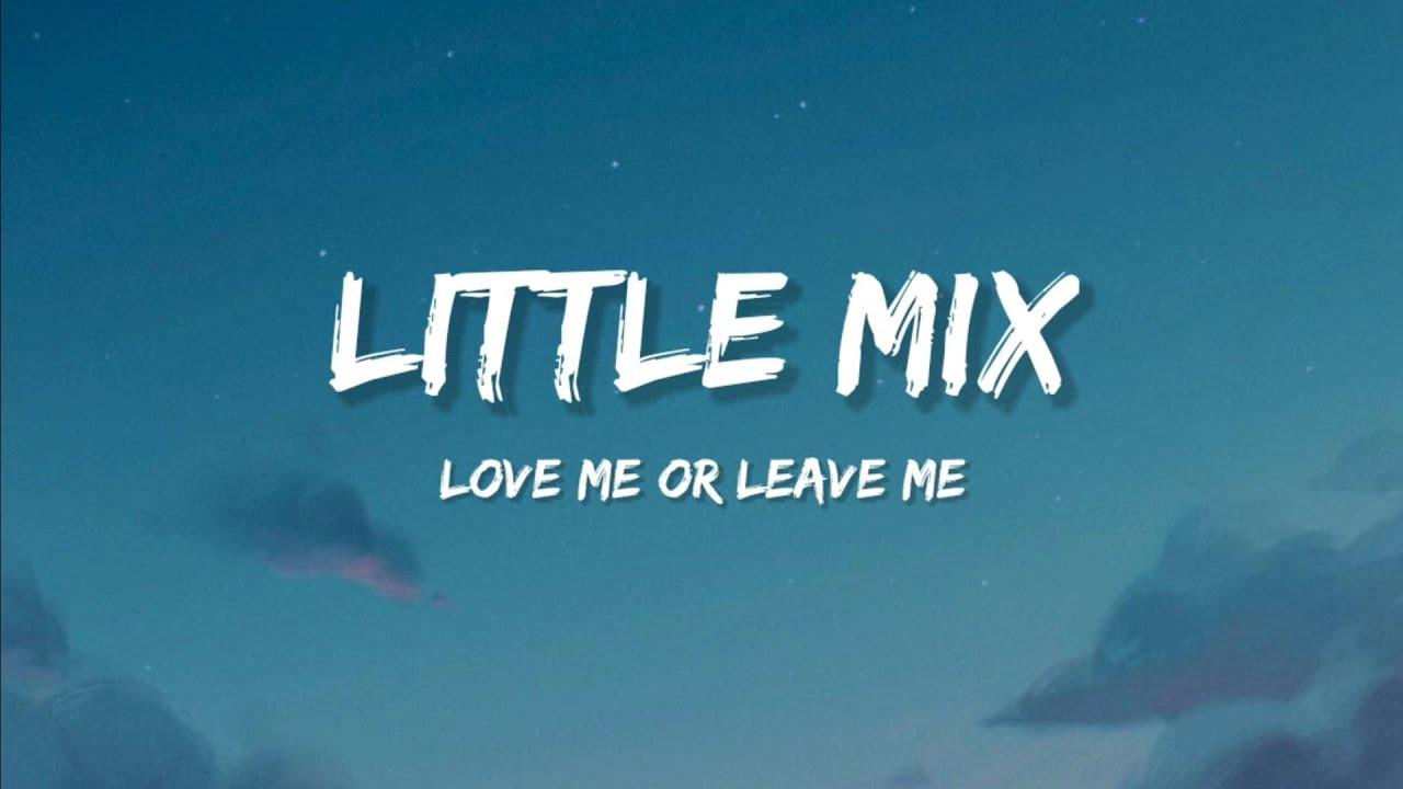 Download Little Mix - Love Me Or Leave Me (Lyrics)