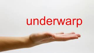 Learn how to say/pronounce underwarp in American English. Subscribe...