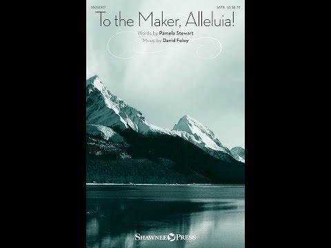 TO THE MAKER, ALLELUIA! - Pamela Stewart/David Foley
