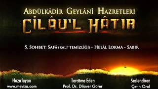 Abdulkadir Geylani Hazretleri   Cilau'l Hatır   5 Sohbet  Safa Kalp Temizliği   Helal Lokma  Sabır