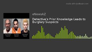 Detective's Prior Knowledge Leads to Burglary Suspects