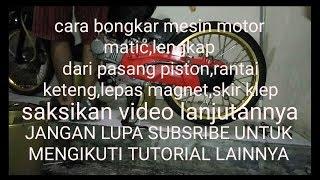 Download Video CARA BONGKAR MOTOR MATIC LENGKAP,PASANG SEKER,MAGNET,KLEP,RANTAI KETENG MP3 3GP MP4