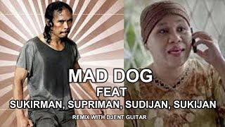 Mad Dog - Greget Feat Sukirman Supriman Sujiman Sukijan