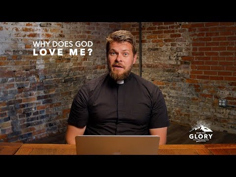 Why Does God Love Me? | Made for Glory