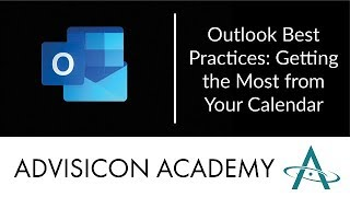 Outlook Best Practices: Getting the Most from Your Calendar | Advisicon Webinar Wednesday