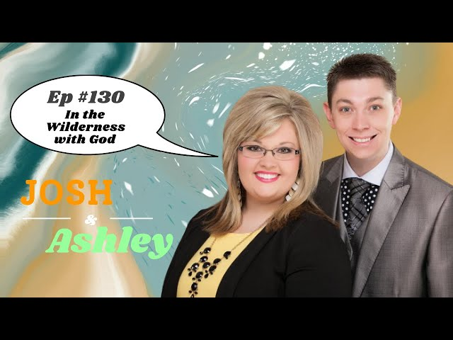 Josh and Ashley Ep #130 - In the Wilderness with God