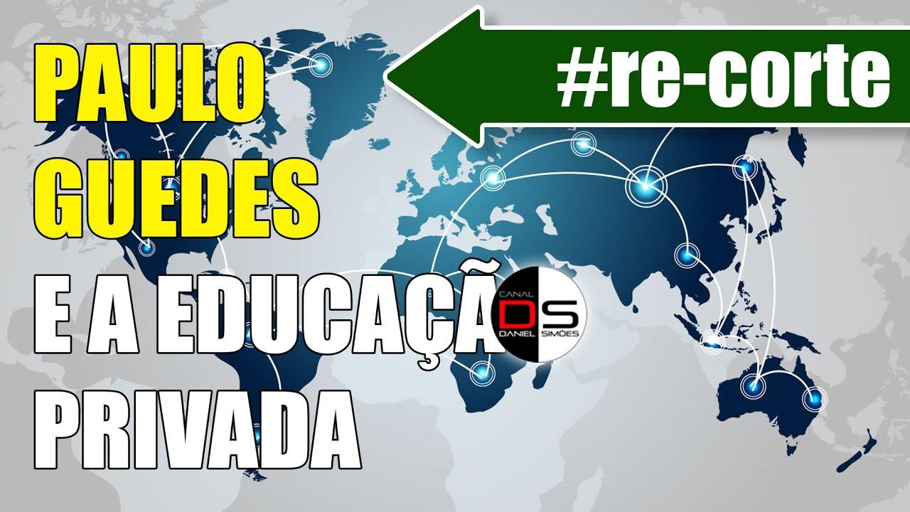 #re-CORTE   Paulo Guedes e a Educação Privada