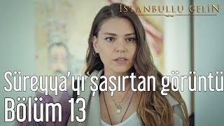 İstanbullu Gelin 13. Bölüm - Süreyyayı Şaşırtan Görüntü