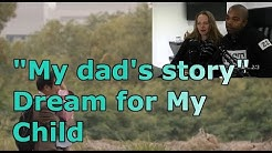 """""""My dad's story"""": Dream for My Child 