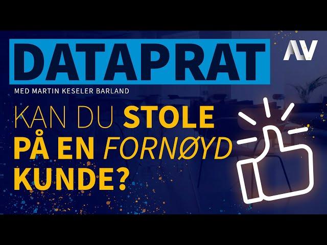 DataPrat | Kan du stole på en fornøyd kunde? [Episode 4]