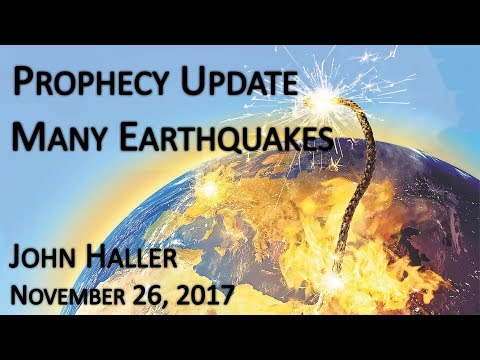 "2017 11 26 John Haller's Prophecy Update ""Many Earthquakes"""