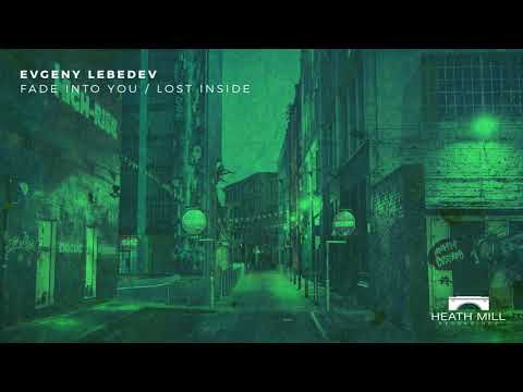 Evgeny Lebedev - Fade Into You (Original Mix) [Heath Mill Recordings]