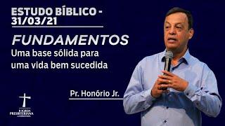Estudo Bíblico - 31/03/2021 - 19h30 - Pr. Honório Jr. - Fundamentos