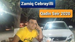 Zamiq Cebrayilli - Qadin Seir 2020 ( Haminin Axtardigi Seir ) Fuad İbrahimli