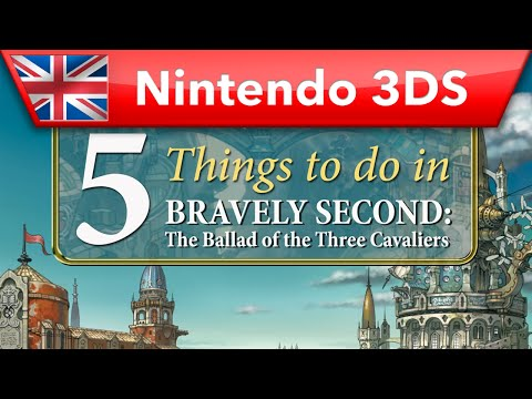 Bravely Second: the Ballad of the Three Cavaliers - Top Five Things to do