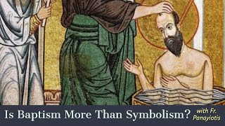 Is Baptism More Than Symbolism?